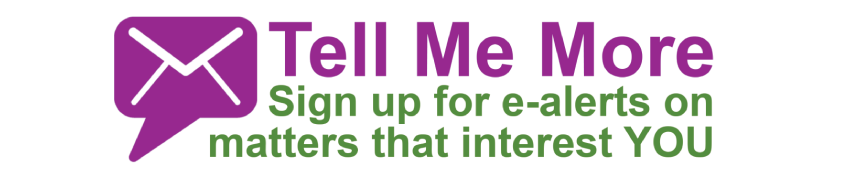 Tell Me More - Sign up for e alerts to receive news - click on the banner for more information