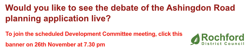Would you like to see the debate of the Ashingdon Road planning application live?  To join the scheduled Development Committee meeting, click this
